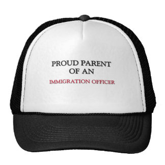 Proud Parent Of A IMMIGRATION OFFICER Trucker Hats