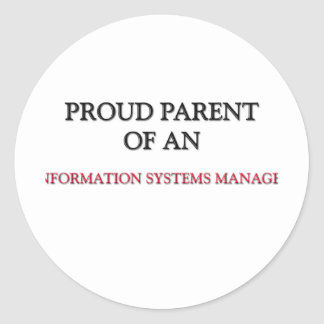 Proud Parent Of A INFORMATION SYSTEMS MANAGER Round Sticker