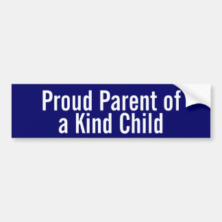 Proud Parent of a Kind Child Bumper Sticker