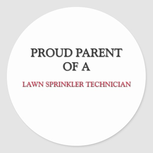 Proud Parent Of A LAWN SPRINKLER TECHNICIAN Classic Round Sticker