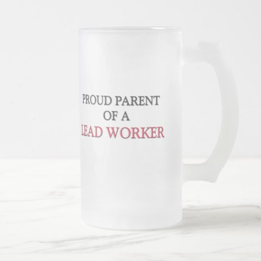 Proud Parent Of A LEAD WORKER Mugs