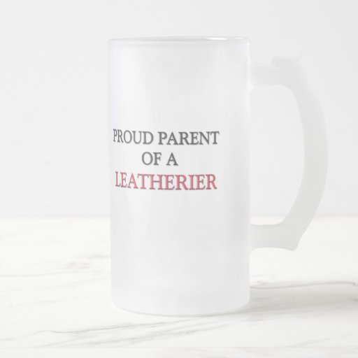 Proud Parent Of A LEATHERIER 16 Oz Frosted Glass Beer Mug