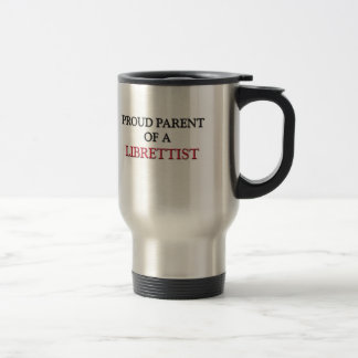 Proud Parent Of A LIBRETTIST 15 Oz Stainless Steel Travel Mug