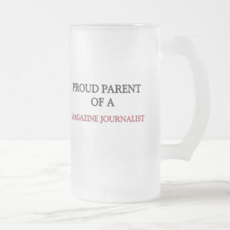 Proud Parent Of A MAGAZINE JOURNALIST 16 Oz Frosted Glass Beer Mug