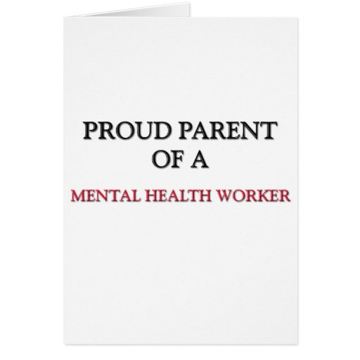Proud Parent Of A MENTAL HEALTH WORKER Greeting Card