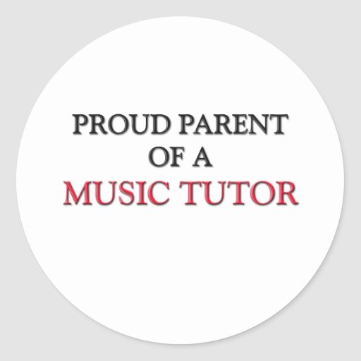 Proud Parent Of A MUSIC TUTOR Round Sticker