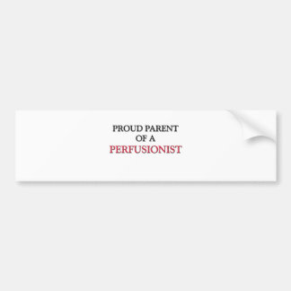 Proud Parent Of A PERFUSIONIST Bumper Sticker