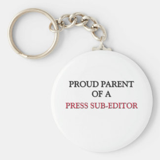 Proud Parent Of A PRESS SUB-EDITOR Basic Round Button Keychain