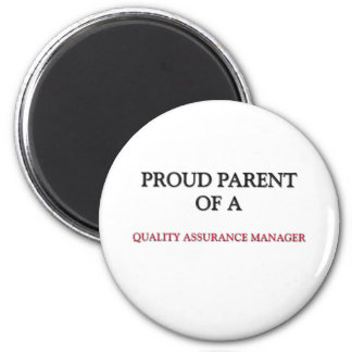 Proud Parent Of A QUALITY ASSURANCE MANAGER Magnets