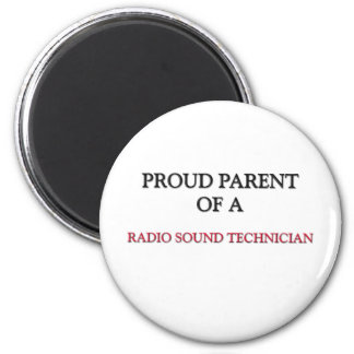 Proud Parent Of A RADIO SOUND TECHNICIAN 2 Inch Round Magnet