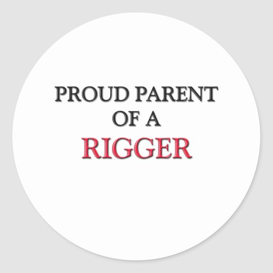 Proud Parent Of A RIGGER Classic Round Sticker