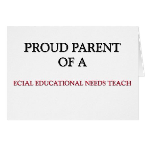 Proud Parent Of A SPECIAL EDUCATIONAL NEEDS TEACHE Cards