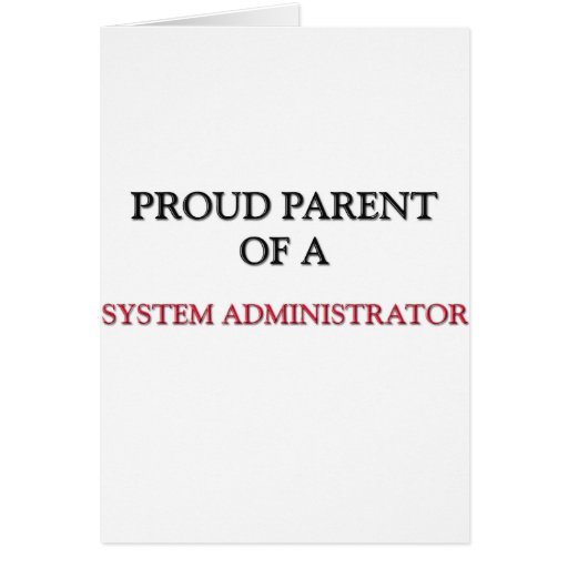 Proud Parent Of A SYSTEM ADMINISTRATOR Greeting Card