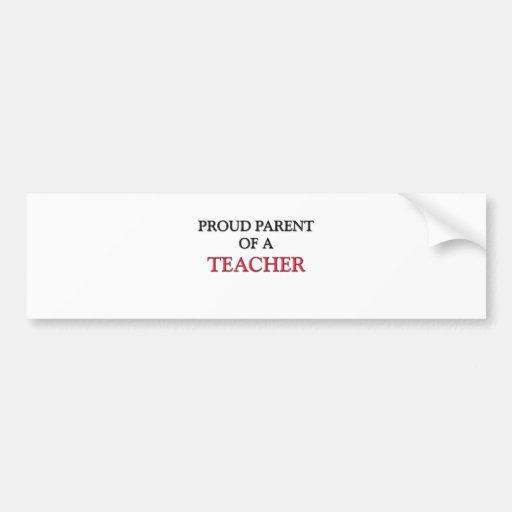 Proud Parent Of A TEACHER Bumper Sticker