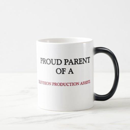 Proud Parent Of A TELEVISION PRODUCTION ASSISTANT 11 Oz Magic Heat Color-Changing Coffee Mug