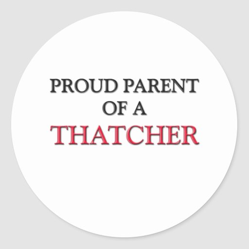 Proud Parent Of A THATCHER Classic Round Sticker