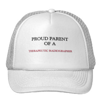 Proud Parent Of A THERAPEUTIC RADIOGRAPHER Hats