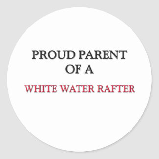 Proud Parent Of A WHITE WATER RAFTER Classic Round Sticker