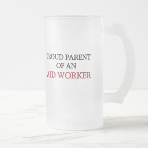 Proud Parent OF AN AID WORKER 16 Oz Frosted Glass Beer Mug