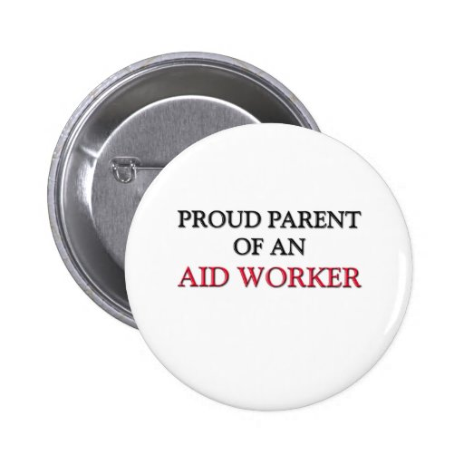 Proud Parent OF AN AID WORKER Pinback Buttons