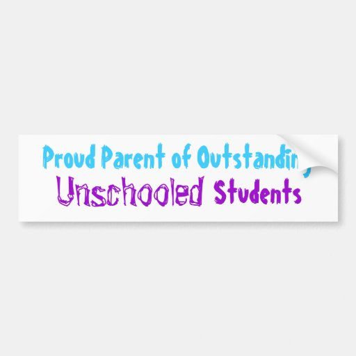 Proud Parent of Outstanding Unschooled Students Bumper Stickers