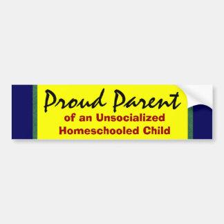 Proud Parent of Unsocialized Homeschooler Bumper Sticker