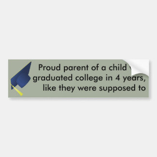 Proud parents can be snarky too. bumper sticker