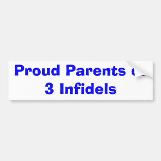 Proud Parents of 3 Infidels Car Bumper Sticker