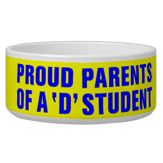 PROUD PARENTS OF A 'D' STUDENT BOWL