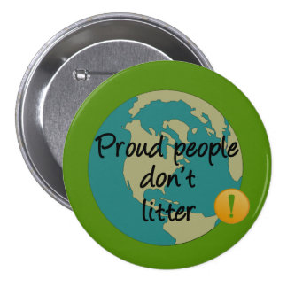 Proud People Don't Litter 3 Inch Round Button