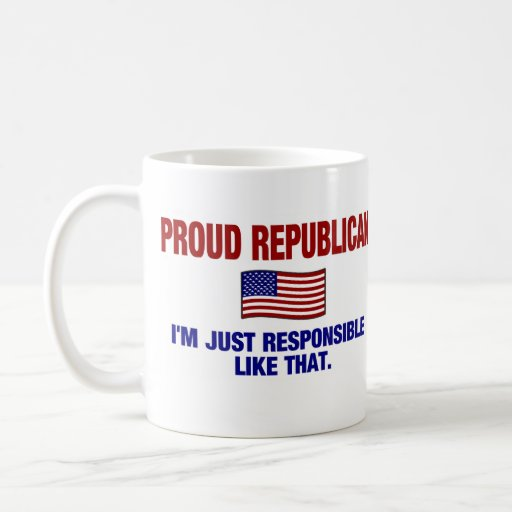 Proud Republican - I'm Just Responsible Like That. Coffee Mug