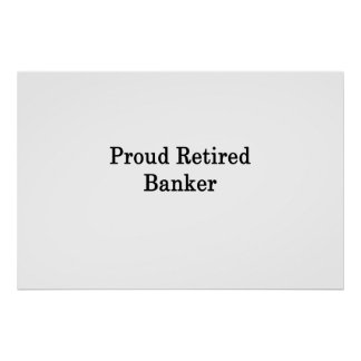 Proud Retired Banker Poster
