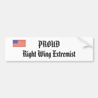 PROUD Right Wing Extremist Car Bumper Sticker