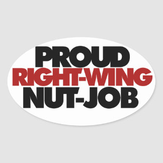 Proud right wing nut job oval sticker