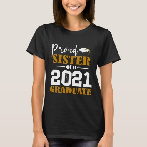 Proud Sister of a 2021 Graduate White T_Shirt