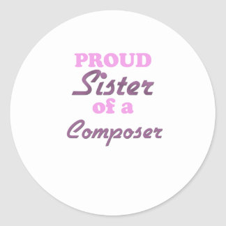 Proud Sister of a Composer Round Sticker