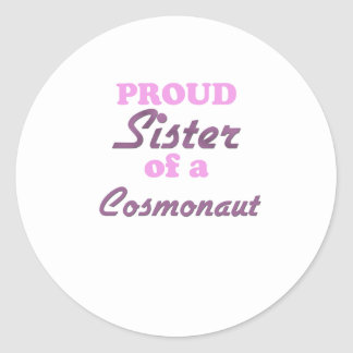 Proud Sister of a Cosmonaut Round Stickers