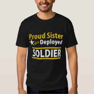 Proud Sister of a Deployed Soldier Tee Shirt