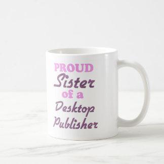 Proud Sister of a Desktop Publisher Coffee Mug