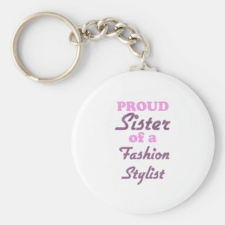 Proud Sister of a Fashion Stylist Key Chains