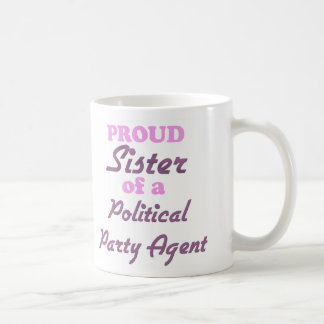 Proud Sister of a Political Party Agent Classic White Coffee Mug