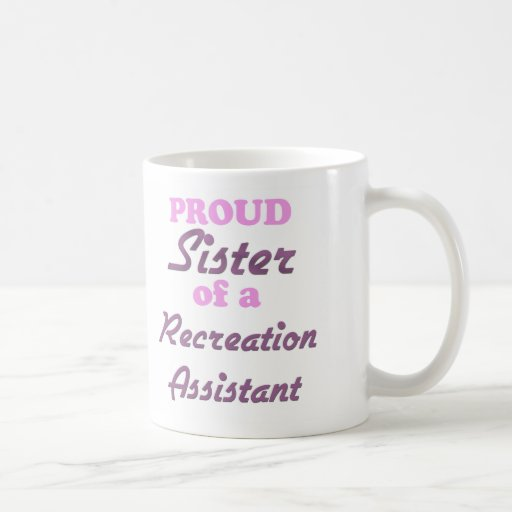 Proud Sister of a Recreation Assistant Classic White Coffee Mug