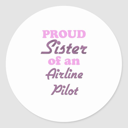 Proud Sister of an Airline Pilot Round Stickers