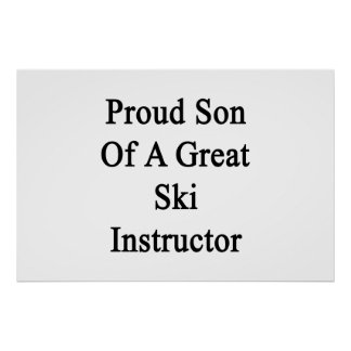 Proud Son Of A Great Ski Instructor Poster