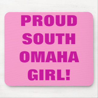 PROUD SOUTH OMAHA GIRL! MOUSE PAD