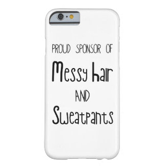 Proud Sponsor Of Messy Hair And Sweatpants Barely There iPhone 6 Case
