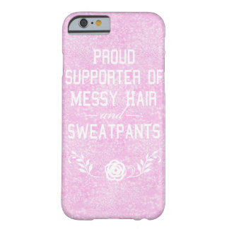 Proud Supporter Of Messy Hair and Sweatpants Barely There iPhone 6 Case