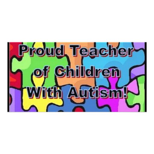 Proud Teacher of Children With Autism! Custom Photo Card