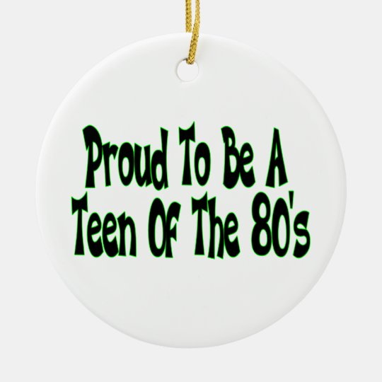 Proud To Be 80's Teen Ceramic Ornament