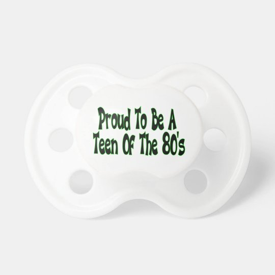 Proud To Be 80's Teen Pacifier